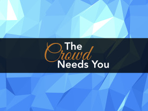 The Crowd Needs You.001