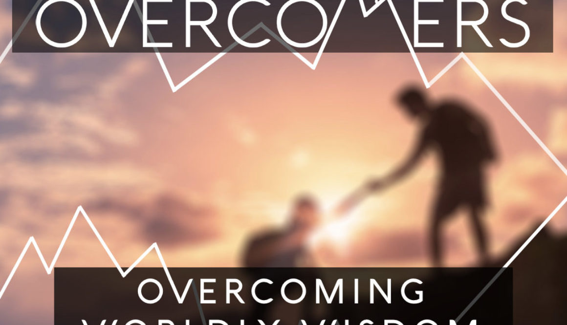 "Sunday September 10, 2017 – Series: Overcomers – ""Overcoming Worldly Wisdom"" – Pastor Greg"